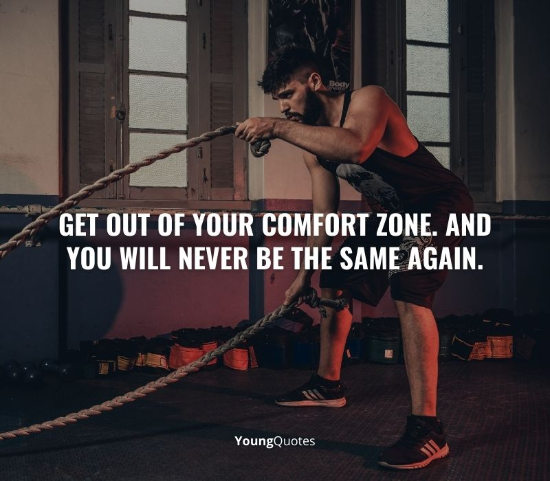 Get out of your comfort zone. And you will never be the same again.