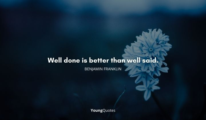 12 june quote of the day - Well done is better than well said.
