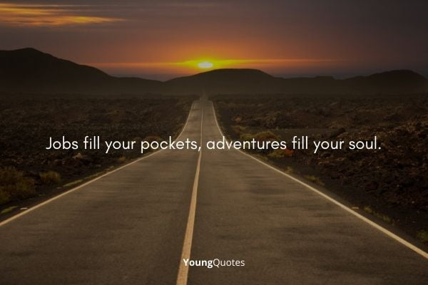 """""""Jobs fill your pockets, adventures fill your soul."""" - travel quotes"""